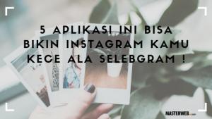 5 aplikasi ini bisa bikin instagaram kamu kece ala selebgram ! (1) 1