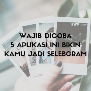 WAJIB DICOBA 5 APLIKASI INI BIKIN KAMU JADI SELEBGRAM 1