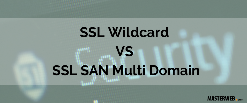 SSL Wildcard VS SSL SAN Multi Domain